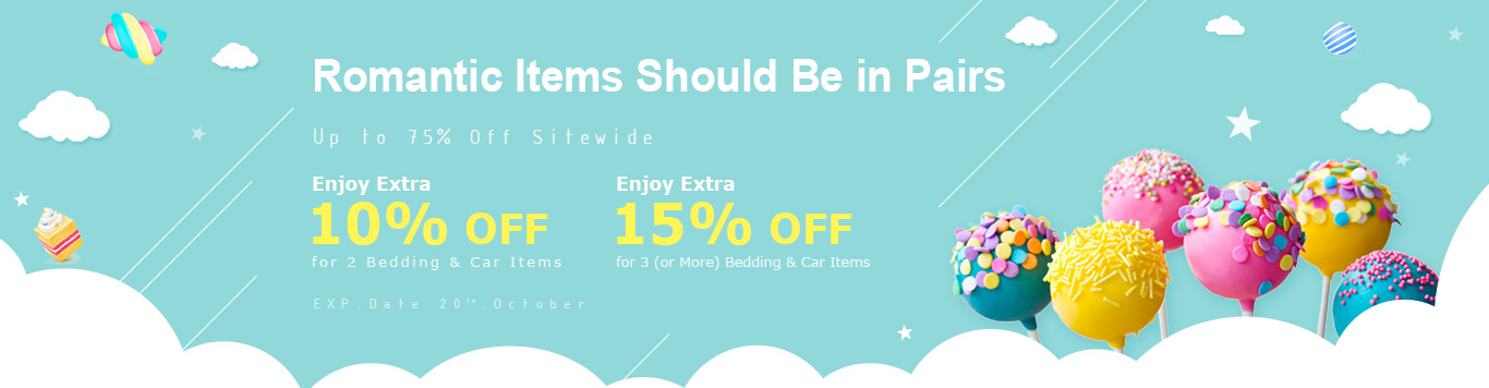 Up to 75% Off Sitewide+Enjoy Extra 10% Off for 2 Bedding & Car Items Enjoy Extra 15% Off for 3 (or More) Bedding & Car Items